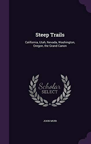 9781357667870: Steep Trails: California, Utah, Nevada, Washington, Oregon, the Grand Canon