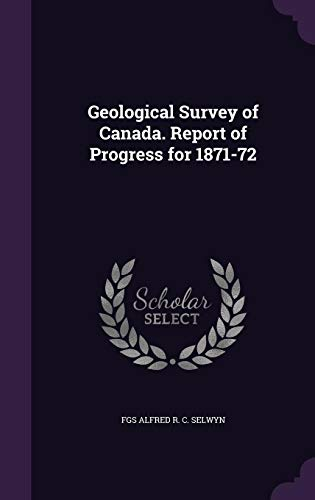 9781357669454: Geological Survey of Canada. Report of Progress for 1871-72