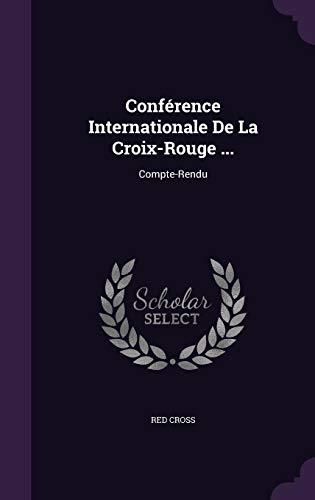 9781357671921: Conference Internationale de La Croix-Rouge ...: Compte-Rendu