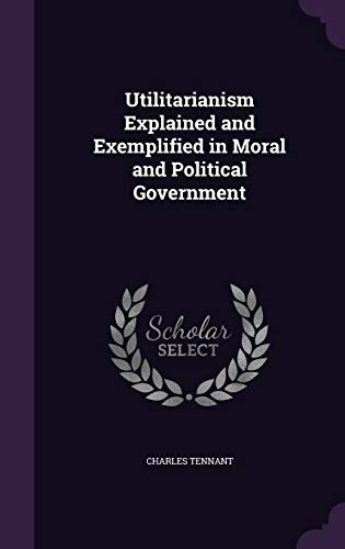 9781357699291: Utilitarianism Explained and Exemplified in Moral and Political Government