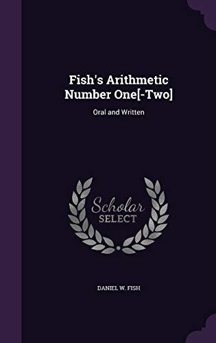Fish s Arithmetic Number One[-Two]: Oral and: Daniel W Fish