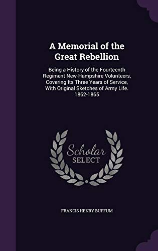 9781357706302: A Memorial of the Great Rebellion: Being a History of the Fourteenth Regiment New-Hampshire Volunteers, Covering Its Three Years of Service, with Original Sketches of Army Life. 1862-1865