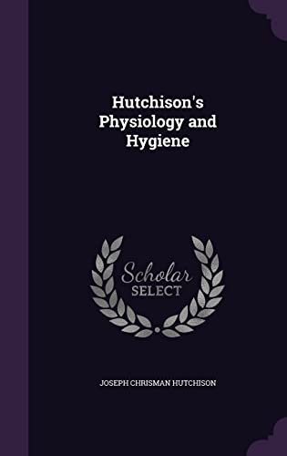 Hutchison s Physiology and Hygiene (Hardback): Joseph Chrisman Hutchison