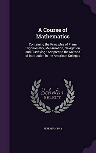 A Course of Mathematics: Containing the Principles: Day, Jeremiah
