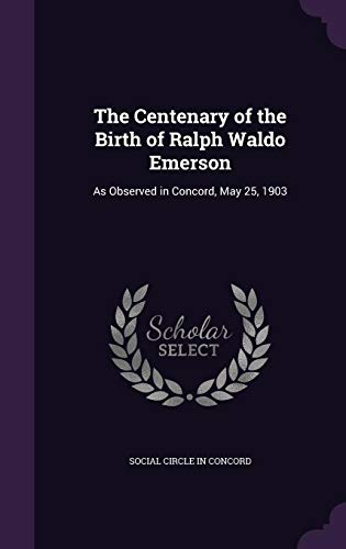 9781357723361: The Centenary of the Birth of Ralph Waldo Emerson: As Observed in Concord, May 25, 1903