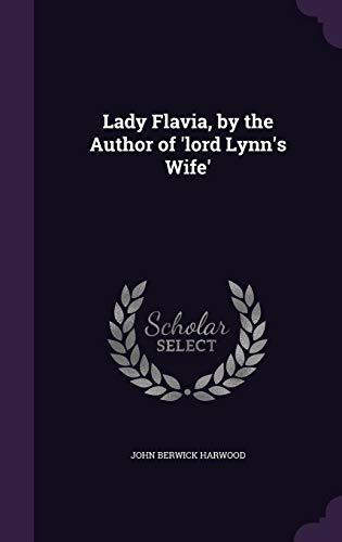 Lady Flavia, by the Author of Lord: John Berwick Harwood