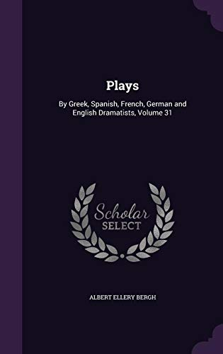 9781357735494: Plays: By Greek, Spanish, French, German and English Dramatists, Volume 31