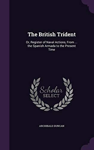 9781357739980: The British Trident: Or, Register of Naval Actions, from ... the Spanish Armada to the Present Time