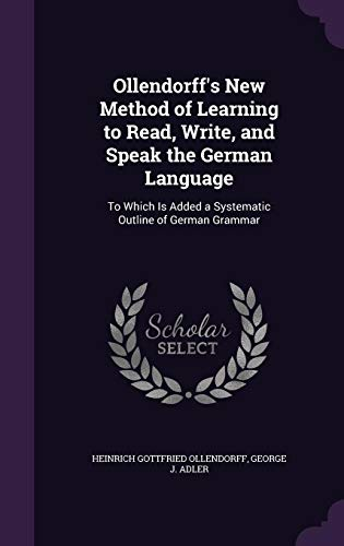 9781357748692: Ollendorff's New Method of Learning to Read, Write, and Speak the German Language: To Which Is Added a Systematic Outline of German Grammar