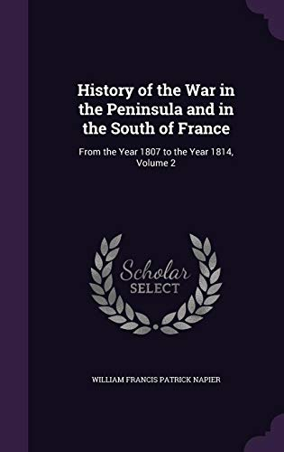 9781357756499: History of the War in the Peninsula and in the South of France: From the Year 1807 to the Year 1814, Volume 2