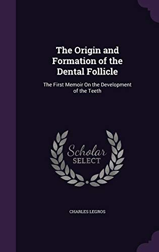 9781357759377: The Origin and Formation of the Dental Follicle: The First Memoir on the Development of the Teeth