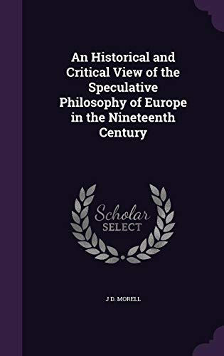 9781357788179: An Historical and Critical View of the Speculative Philosophy of Europe in the Nineteenth Century