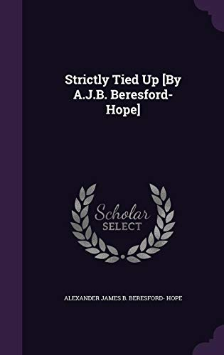 9781357792251: Strictly Tied Up [By A.J.B. Beresford-Hope]
