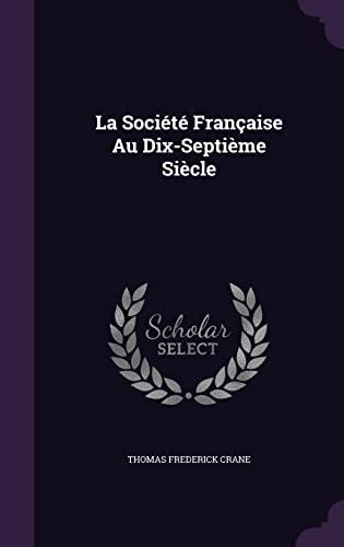 9781357795023: La Societe Francaise Au Dix-Septieme Siecle