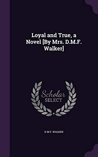 9781357798512: Loyal and True, a Novel [By Mrs. D.M.F. Walker]