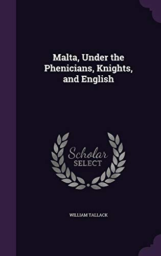 9781357799571: Malta, Under the Phenicians, Knights, and English