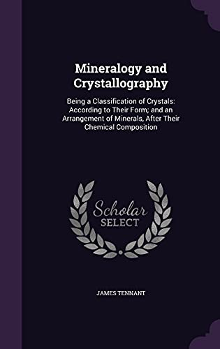 Mineralogy and Crystallography: Being a Classification of: James Tennant