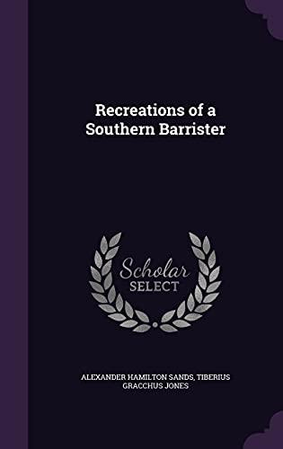 Recreations of a Southern Barrister (Hardback): Tiberius Gracchus Jones,