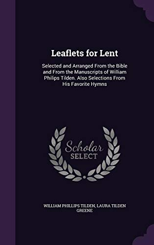 Leaflets for Lent: Selected and Arranged from: William Phillips Tilden