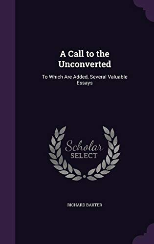 9781357858254: A Call to the Unconverted: To Which Are Added, Several Valuable Essays