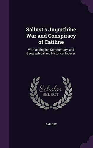 9781357862596: Sallust's Jugurthine War and Conspiracy of Catiline: With an English Commentary, and Geographical and Historical Indexes