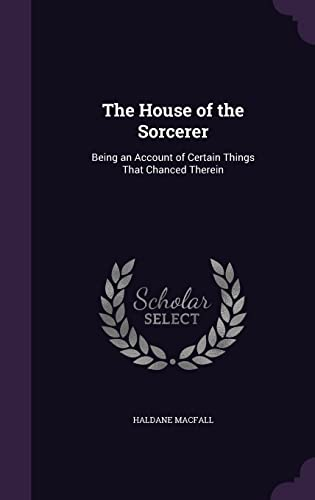 9781357864859: The House of the Sorcerer: Being an Account of Certain Things That Chanced Therein