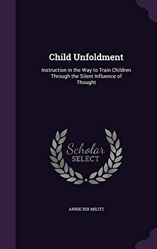 9781357888350: Child Unfoldment: Instruction in the Way to Train Children Through the Silent Influence of Thought