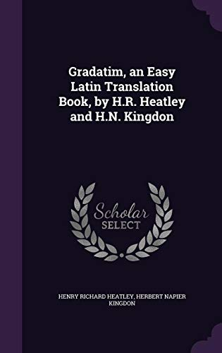 9781357894894: Gradatim, an Easy Latin Translation Book, by H.R. Heatley and H.N. Kingdon