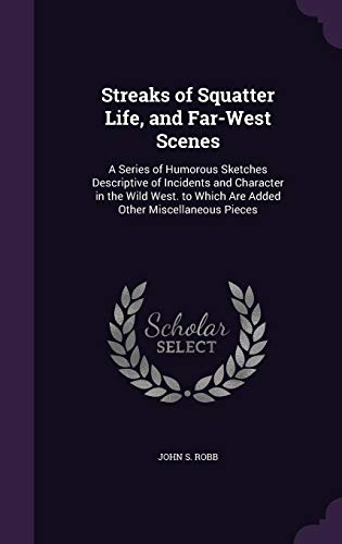 9781357907051: Streaks of Squatter Life, and Far-West Scenes: A Series of Humorous Sketches Descriptive of Incidents and Character in the Wild West. to Which Are Added Other Miscellaneous Pieces