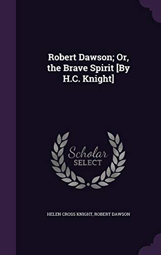 Robert Dawson; Or, the Brave Spirit [By: Helen Cross Knight