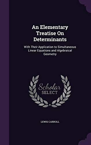 9781357909925: An Elementary Treatise on Determinants: With Their Application to Simultaneous Linear Equations and Algebraical Geometry