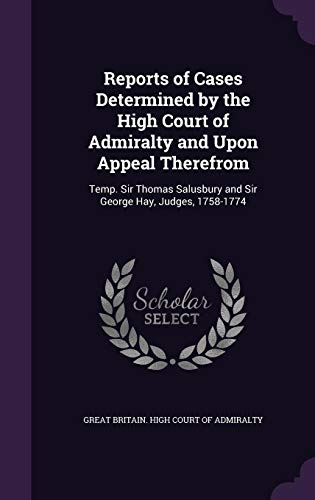 9781357913199: Reports of Cases Determined by the High Court of Admiralty and Upon Appeal Therefrom: Temp. Sir Thomas Salusbury and Sir George Hay, Judges, 1758-1774