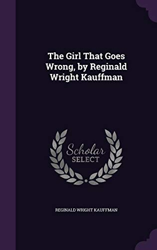 9781357918811: The Girl That Goes Wrong, by Reginald Wright Kauffman