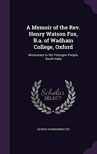9781357920562: A Memoir of the REV. Henry Watson Fox, B.A. of Wadham College, Oxford: Missionary to the Teloogoo People, South India
