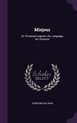 9781357930578: Miejour: Or, Provencal Legend, Life, Language, an Literature