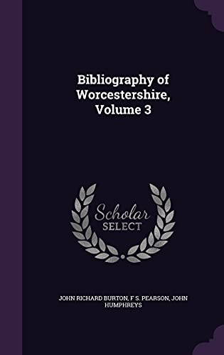 Bibliography of Worcestershire, Volume 3 (Hardback): John Richard Burton,
