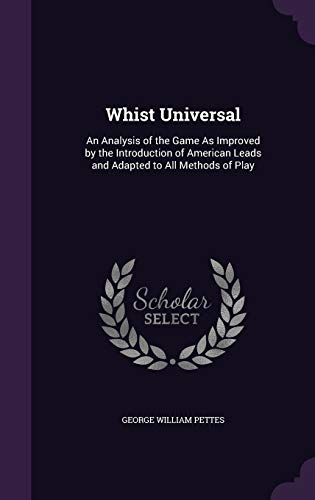 Whist Universal: An Analysis of the Game: George William Pettes