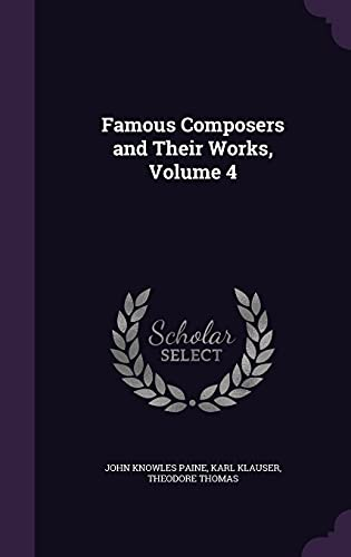 Famous Composers and Their Works, Volume 4: John Knowles Paine,