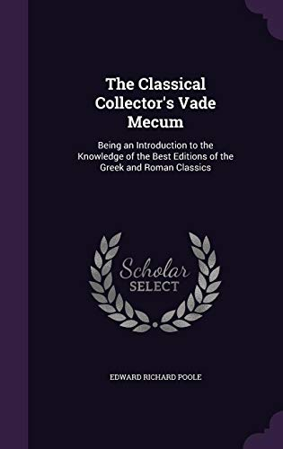 9781357962753: The Classical Collector's Vade Mecum: Being an Introduction to the Knowledge of the Best Editions of the Greek and Roman Classics