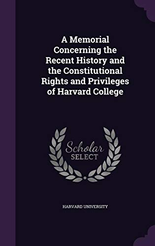9781357974879: A Memorial Concerning the Recent History and the Constitutional Rights and Privileges of Harvard College
