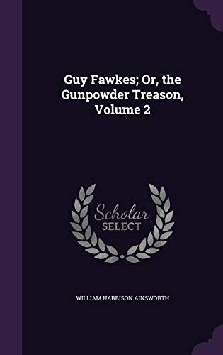 9781357980788: Guy Fawkes; Or, the Gunpowder Treason, Volume 2