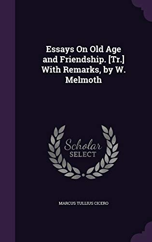 9781357991685: Essays on Old Age and Friendship. [Tr.] with Remarks, by W. Melmoth