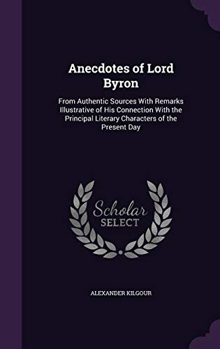Anecdotes of Lord Byron: From Authentic Sources with Remarks Illustrative of His Connection with ...