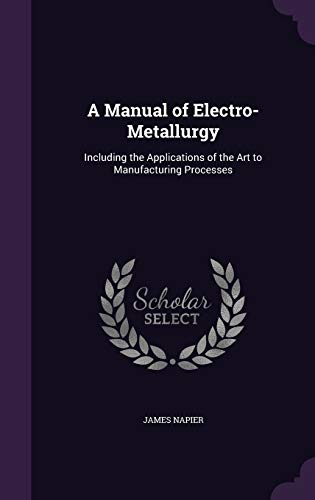 9781358001819: A Manual of Electro-Metallurgy: Including the Applications of the Art to Manufacturing Processes