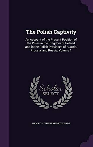 The Polish Captivity: An Account of the: Edwards, Henry Sutherland