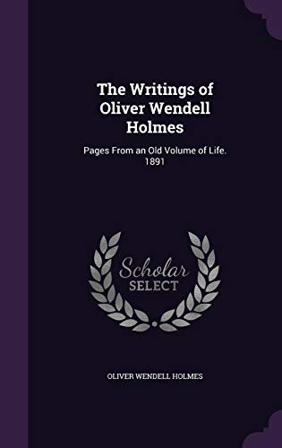 9781358003684: The Writings of Oliver Wendell Holmes: Pages from an Old Volume of Life. 1891
