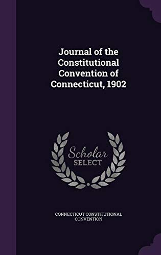 9781358007361: Journal of the Constitutional Convention of Connecticut, 1902