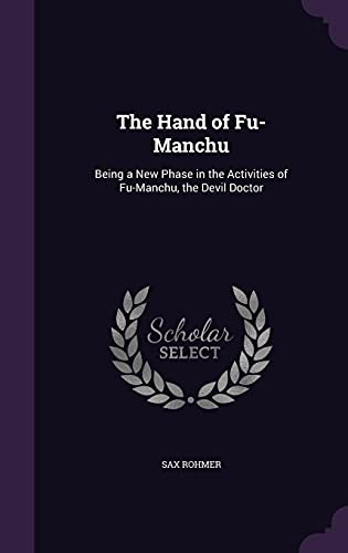 9781358012365: The Hand of Fu-Manchu: Being a New Phase in the Activities of Fu-Manchu, the Devil Doctor