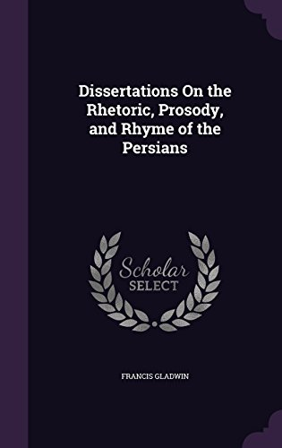9781358013058: Dissertations On the Rhetoric, Prosody, and Rhyme of the Persians