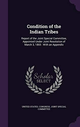 9781358015656: Condition of the Indian Tribes: Report of the Joint Special Committee, Appointed Under Joint Resolution of March 3, 1865: With an Appendix